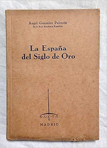 La Espana Del Siglo De Oro: Amazon.es: Gonzalez Palencia, Angel ...