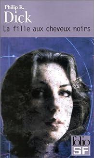 La Fille aux cheveux noirs par Philip K. Dick