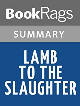 lamb to the slaughter study Lamb to the slaughter – roald dahl roald dahl's lamb to the slaughter is the story of a loyal's wife reaction to her husband's betrayal, using the rhetorical devices of dramatic irony, dark.