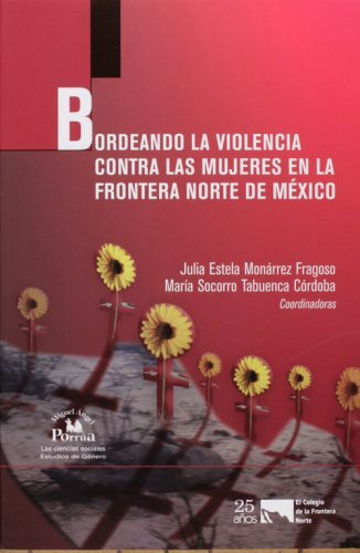 Bordeando la violencia contra las mujeres en la frontera norte de Mexico (Las ciencias sociales: estudios de genero/ The
