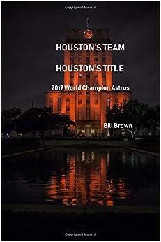 Book Houston's TeamHouston's Title: 2017 World Champion Astros