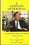 A Certain Democrat: Senator Henry M. Jackson : A Political Biography, Prochnau, William W. and Larsen, Richard W., 0131231588