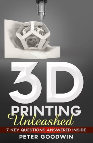 Download 3D Printing Unleashed: 7 Key Questions Answered Inside ebook