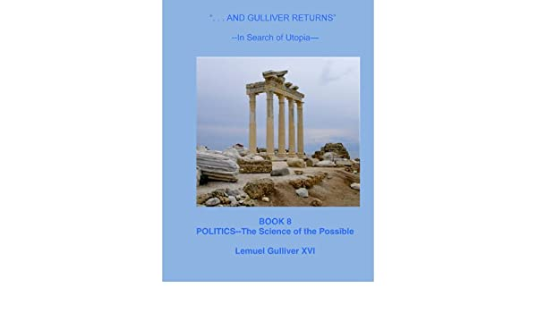 Politics--The Science of the Possible (And Gulliver Returns Book 8)