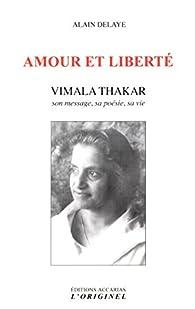 Amour et liberté : Vimala Thakar. Son message, sa poésie, sa vie par Alain Delaye
