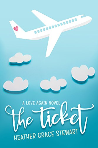 The Ticket: A Love Again Novel (Love Again Series Book 1) (James Stewart Best Moments)