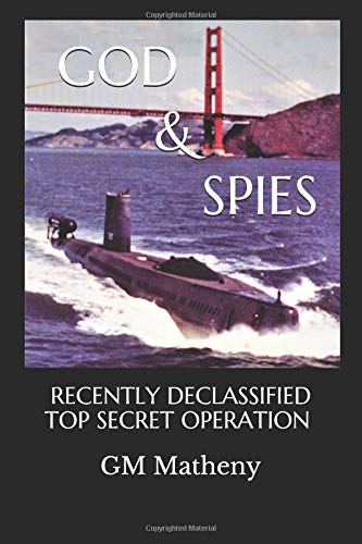 GOD & SPIES: RECENTLY DECLASSIFIED TOP SECRET OPERATION Paperback – February 3, 2018 Garry Matheny Independently published 1977079342 True Crime / Espionage