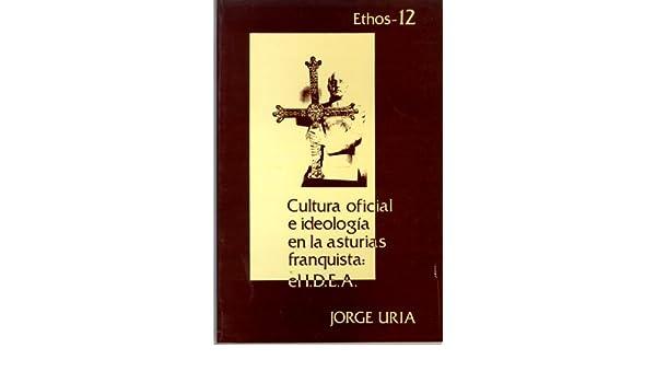 Cultura oficial e ideolog¡a en la Asturias franquista: el I.D.E.A. ...