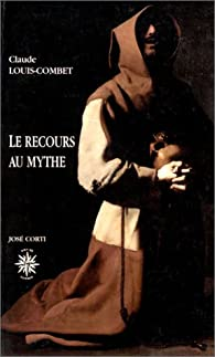 Recours au mythe (le) par Claude Louis-Combet