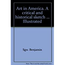 Art in America;: A critical and historical sketch,