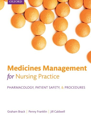 Medicines management for nursing practice: Pharmacology, Patient Safety, And Procedures