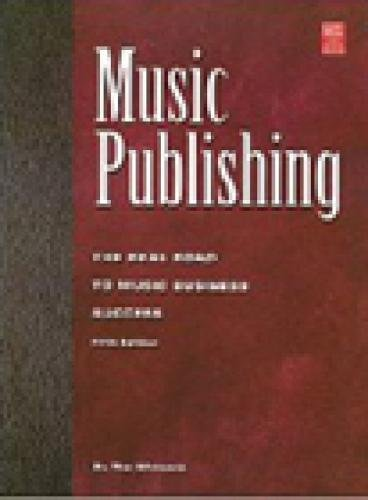 Music Publishing: The Real Road To Music Business Success (Mix Pro Audio Series)