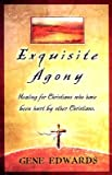 Exquisite Agony (Crucified by Christians): Experiencing the Cross as Seen from the Father [EXQUISITE AGONY (CRUCIFIED BY]
