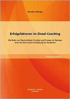 Erfolgsfaktoren im Einzel-Coaching: Die Rolle von Persönlichkeit, Struktur und Prozess im Rahmen einer Karriere-Coach Ausbildung für Studenten