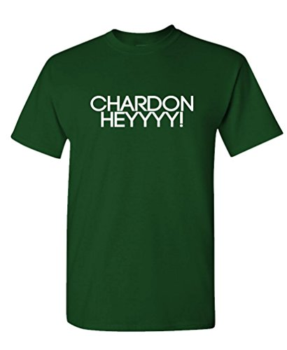 (Guacamole CHARDONHEYYYY - Chardonnay Wine Merlot - Mens Cotton T-Shirt, XL, Forest)