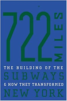 Book 722 Miles: The Building of the Subways and How They Transformed New York: The Building of Subways and How They Transformed New York: Centennial Edition