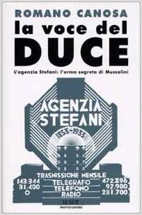 ROMANO CANOSA:LA VOCE DEL DUCE.L'agenzia Stefani: l'arma segreta di Mussolini