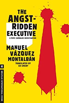 The Angst-Ridden Executive (A Pepe Carvalho Mystery) by [Vazquez Montalban, Manuel]