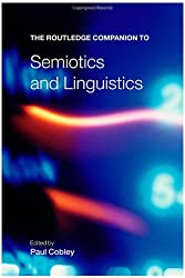 The Routledge Companion to Semiotics and Linguistics (Routledge Companions)