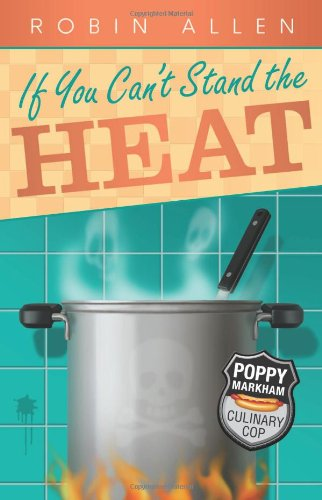 If You Can't Stand the Heat (Poppy Markham: Culinary Cop)
