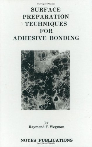 Surface Preparation Techniques for Adhesive Bonding (Materials Science and Process Technology Series)