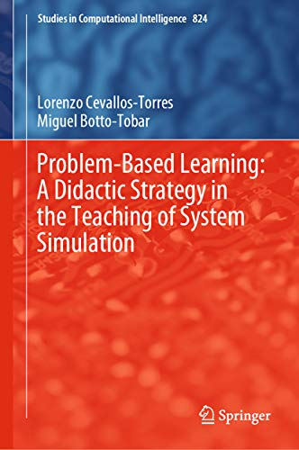Problem-Based Learning: A Didactic Strategy in the Teaching of System Simulation (Studies in Computational Intelligence Book 824)
