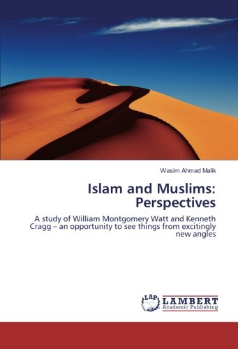 Islam and Muslims: Perspectives: A study of William Montgomery Watt and Kenneth Cragg – an opportunity to see things from excitingly new angles