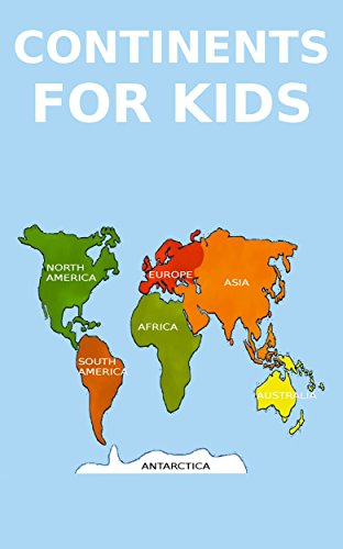 Children's Book: Continents for Kids [kids educational books]