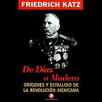 De Díaz a Madero. Orígenes y estallido de la Revolución Mexicana (Problemas De Mexico / Problems of Mexico)