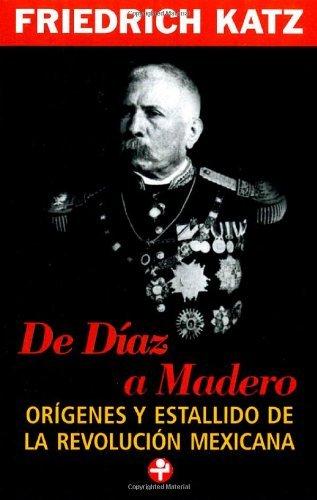 Descargar Libro De Díaz A Madero. Orígenes Y Estallido De La Revolución Mexicana Friedrich Katz