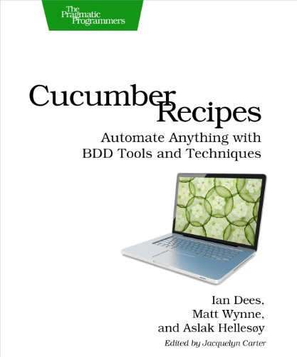 Cucumber Recipes: Automate Anything with BDD Tools and Techniques (Pragmatic Programmers)