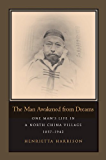 The Man Awakened from Dreams: One Man's Life in a North China Village, 1857-1942: One Man's Life in a North China Village, 1857-1942