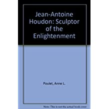 Jean-Antoine Houdon: Sculptor of the Enlightenment