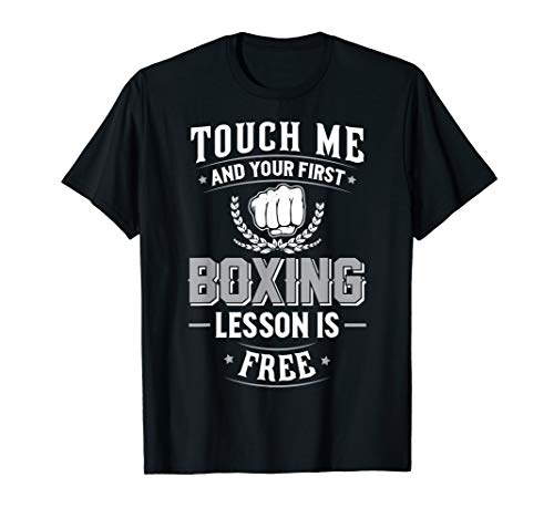 Boxing T-Shirt - Touch Me and Your First Lesson is ()