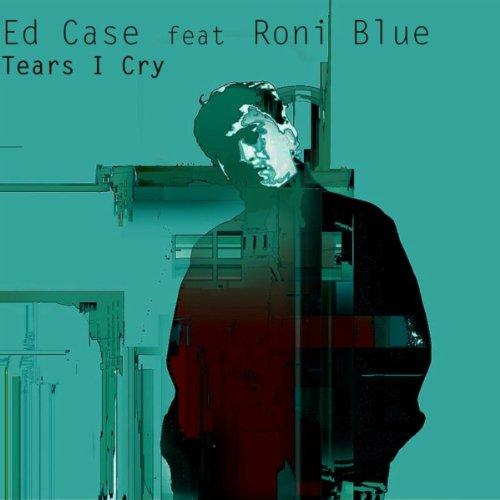 Cry Ed (02.Tears I Cry (Ed Case tech remix))