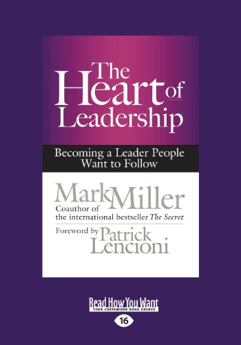 The Heart of Leadership: Becoming a Leader People Want to Follow