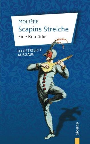 Scapins Streiche: Molière: Eine Komödie (illustrierte Ausgabe)
