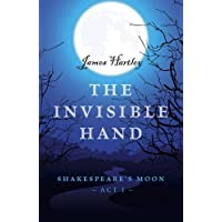 The Invisible Hand: Shakespeare's Moon, Act I (Shakespeares