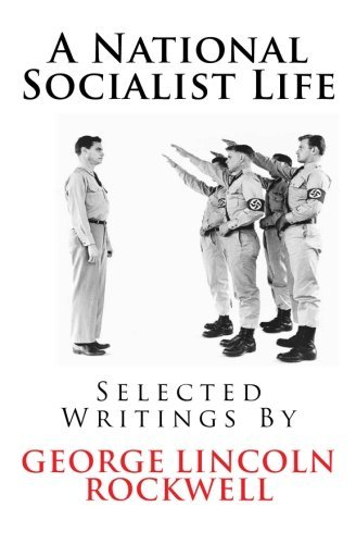 Book cover from A National Socialist Life: Selected Writings By George Lincoln Rockwell by George Lincoln Rockwell (2011-11-02) by George Lincoln Rockwell