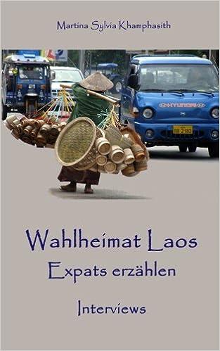 Wahlheimat Laos. Expats erzählen: Interviews
