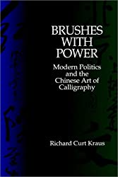 Brushes with Power: Modern Politics and the Chinese Art of Calligraphy