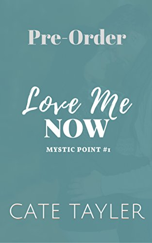 Love Me Now (Mystic Point) by [Cate Tayler] Read now on amazon