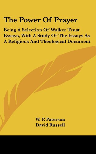 The Power Of Prayer: Being A Selection Of Walker Trust Essays, With A Study Of The Essays As A Religious And Theological Document by Kessinger Publishing, LLC