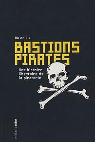 Bastions pirates : Une histoire libertaire de piraterie par  Do Or Die