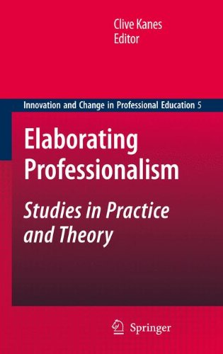 Elaborating Professionalism: Studies in Practice and Theory (Innovation and Change in Professional Education)