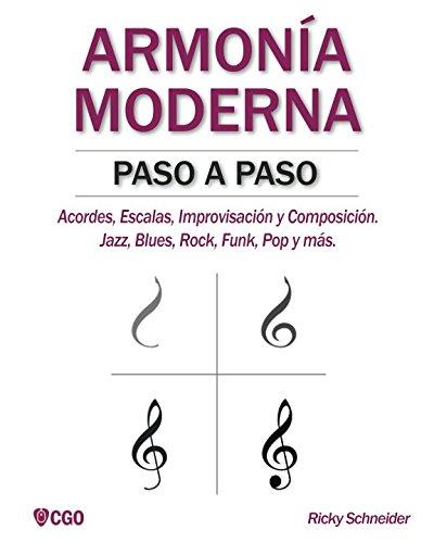 ARMONIA MODERNA PASO A PASO: Acordes, Escalas, Improvisacion y Composicion en musica moderna: Jazz, Blues, Rock, Funk, Pop y mas. (Spanish Edition) [Ricky Schneider] (Tapa Blanda)