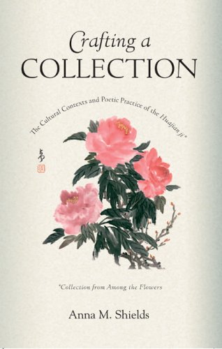 Crafting a Collection: The Cultural Contexts and Poetic Practice of the Huajian ji (Collection from Among the Flowers) (