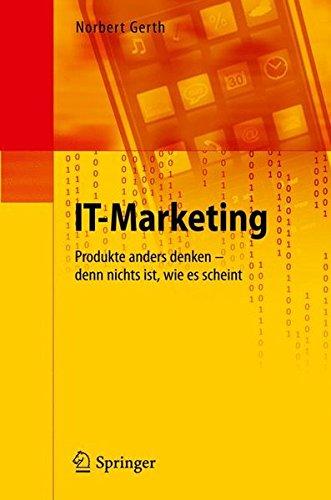 IT-Marketing: Produkte anders denken - denn nichts ist, wie es scheint (German Edition) Taschenbuch – Oktober 2010 Norbert Gerth Springer 3642143326 COM000000