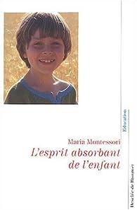 L'esprit absorbant de l'enfant par Maria Montessori