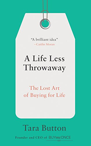 A Life Less Throwaway: The Lost Art of Buying for Life